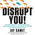 Disrupt You!: Master Personal Transformation, Seize Opportunity, and Thrive in the Era of Endless Innovation Audiobook by Jay Samit Narrated by Jay Samit