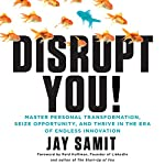 Disrupt You!: Master Personal Transformation, Seize Opportunity, and Thrive in the Era of Endless Innovation | Jay Samit
