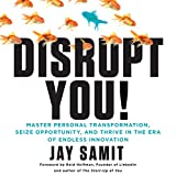 #9: Disrupt You!: Master Personal Transformation, Seize Opportunity, and Thrive in the Era of Endless Innovation
