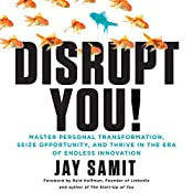 Disrupt You!: Master Personal Transformation, Seize Opportunity, and Thrive in the Era of Endless Innovation   [Jay Samit]