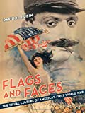 Flags and Faces: The Visual Culture of America's First World War (Franklin D. Murphy Lectures)