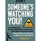 Someone's Watching You: From Micropchips in your Underwear to Satellites Monitoring Your Every Move, Find Out Who's Tracking You and What You Can Do about It