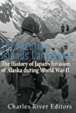 The Aleutian Islands Campaign: The History of Japan's Invasion of Alaska during World War II