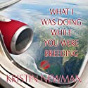 What I Was Doing While You Were Breeding: A Memoir (       UNABRIDGED) by Kristin Newman Narrated by Kristin Newman