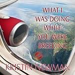 What I Was Doing While You Were Breeding: A Memoir | Kristin Newman
