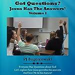 Got Questions? Jesus Has the Answers: Volume I | P. J. Bogoniewski
