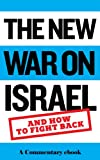 The New War on Israel: And How to Fight Back