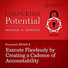 Discussion 20: Skill 4 - Execute Flawlessly by Creating a Cadence of Accountability (       UNABRIDGED) by Michael K. Simpson, Franklin Covey Narrated by L. J. Ganser