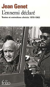 L'ennemi déclaré : Textes et entretiens choisis 1970-1983 par Jean Genet