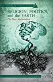 Religion, Politics, and the Earth: The New Materialism (Radical Theologies)