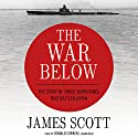 The War Below: The Story of Three Submarines That Battled Japan (       UNABRIDGED) by James Scott Narrated by Donald Corren