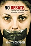 No Debate: The Israel Lobby and Free Speech at Canadian Universities (1552776565) by Thompson, Jon