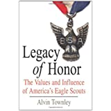 Legacy of Honor: The Values and Influence of America's Eagle Scouts ~ Alvin Townley