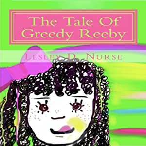 The Tale of Greedy Reeby | [Lesley D. Nurse]
