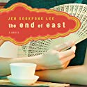 The End of East Audiobook by Jen Sookfong Lee Narrated by Tanya Eby