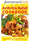 Arthritis Relief Cookbook --- Quick and Easy Delicious Meals for Arthritis Relief  (Arthritis Diet) (Arthritis Relief Series 2) (English Edition)
