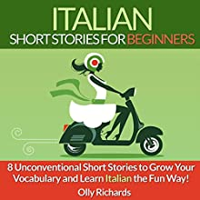 Italian Short Stories for Beginners: 8 Unconventional Short Stories to Grow Your Vocabulary and Learn Italian the Fun Way! Audiobook by Olly Richards Narrated by Federico Borghi