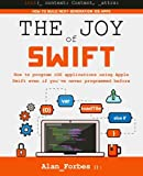 img - for The Joy of Swift: How to program iOS applications using Apple Swift even if you've never programmed before book / textbook / text book