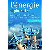 L'énergie diplomate : Enjeux et effets de la diplomatie énergétique de la Fédération de Russie
