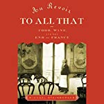 Au Revoir to All That: Food, Wine, and the End of France | Michael Steinberger