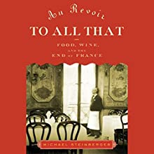 Au Revoir to All That: Food, Wine, and the End of France Audiobook by Michael Steinberger Narrated by Stephen McLaughlin
