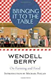 img - for Bringing It to the Table: On Farming and Food by Wendell Berry (2009-08-18) book / textbook / text book