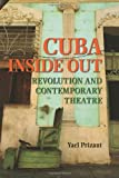 Cuba Inside Out: Revolution and Contemporary Theatre (Theater in the Americas)