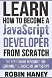 img - for Learn How To Become a JavaScript Developer From Scratch: The Best Online Resource for Learning the Fundamentals and Basics of the JavaScript Programing Language book / textbook / text book
