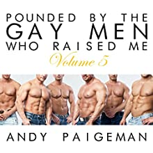 Pounded by the Gay Men Who Raised Me, Volume 5 Audiobook by Andy Paigeman Narrated by Andy Paigeman