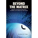 Beyond the Matrix: Daring Conversations with the Brilliant Minds of Our Timesby Patricia Cori