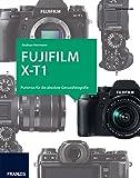 Das Kamerabuch Fujifilm X-T1: Purismus f�r die absolute Genussfotografie