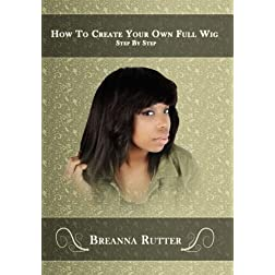 How To Create Your Own Full Wig Step By Step