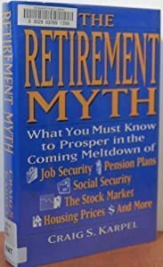 The Retirement Myth: What You Must Know Now to Prosper in the Coming Meltdown of Job Security, Pension Plans, Social Security, the Stock Market, Hou from Harpercollins
