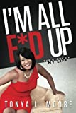 img - for I'm All F*d Up: The Story Of My Life by Moore, Tonya L (2014) Paperback book / textbook / text book