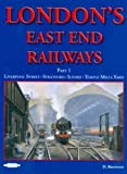 David Brennand London's East End Railways: Pt. 1: Liverpool Street. Stratford. Ilford. Temple Mills Yard