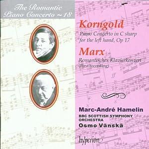 The Romantic Piano Concerto, Vol. 18 Korngold & Marx