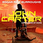John Carter in 'A Princess of Mars': Barsoom Series, Book 1 (       UNABRIDGED) by Edgar Rice Burroughs Narrated by Scott Brick