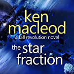 The Star Fraction: The Fall Revolution 1 (       UNABRIDGED) by Ken Macleod Narrated by Stephen Crossley