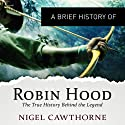 A Brief History of Robin Hood: The True History Behind the Legend: Brief Histories (       UNABRIDGED) by Nigel Cawthowne Narrated by Eleanor David