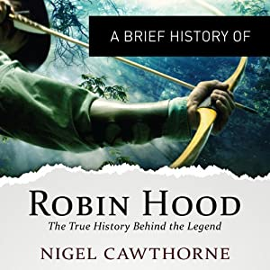 A Brief History of Robin Hood: The True History Behind the Legend Audiobook