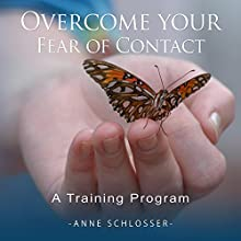 Overcome Your Fear of Contact: A Training Program (       UNABRIDGED) by Anne Schlosser Narrated by Daniel Williams