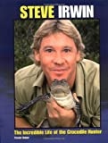 Steve Irwin: The Incredible Life of the Crocodile Hunter