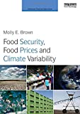 Food Security, Food Prices and Climate Variability (Earthscan Food and Agriculture)