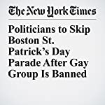 Politicians to Skip Boston St. Patrick's Day Parade After Gay Group Is Banned   Liam Stack