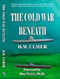 The Cold War Beneath (Submaine Classics by D.M. Ulmer Book 2)