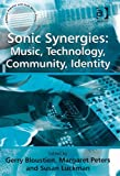 img - for Sonic Synergies: Music, Technology, Community, Identity (Ashgate Popular and Folk Music Series) book / textbook / text book