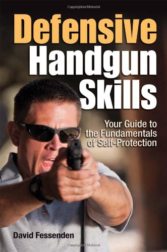 Defensive Handgun Skills: The Definitive Guide for Novice to Expert