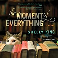 The Moment of Everything (       UNABRIDGED) by Shelly King Narrated by Kristen Sieh