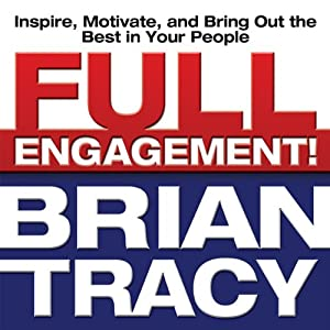 Full Engagement!: Inspire, Motivate, and Bring Out the Best in Your People | [Brian Tracy]