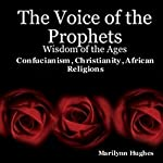 The Voice of the Prophets: Wisdom of the Ages, Confucianism, Christianity, African Religions | Marilynn Hughes